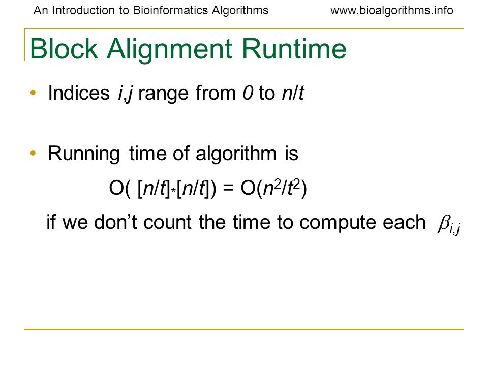 An Introduction to Bioinformatics Algorithmswww.bioalgorithms.info Block Alignment Runtime Indices i,j range from 0 to n/t Running time of algorithm i