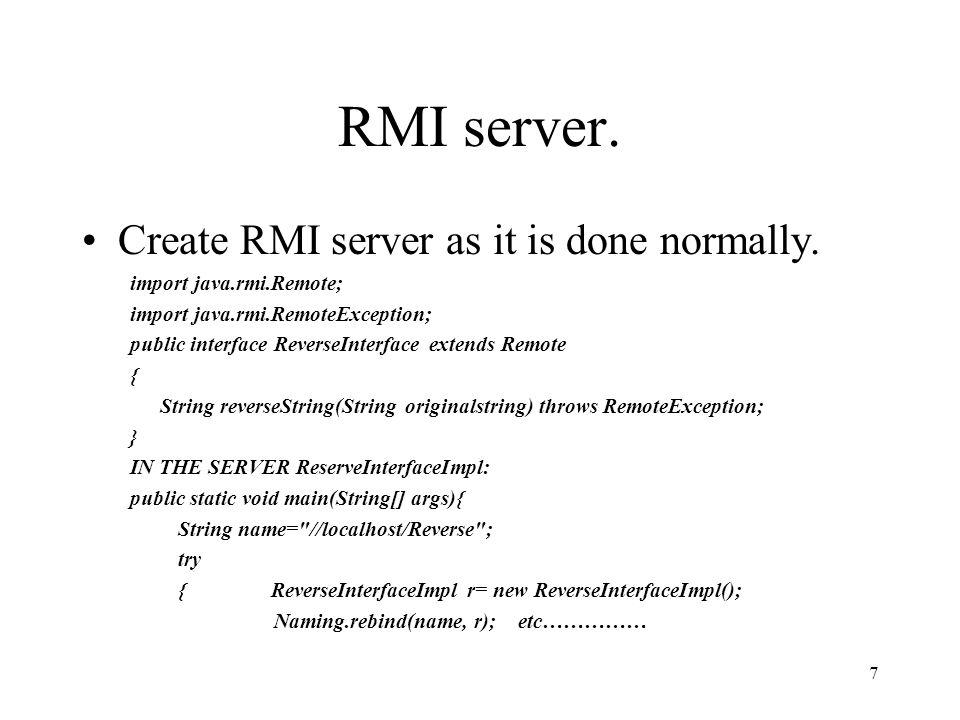 RMI server.Create RMI server as it is done normally.