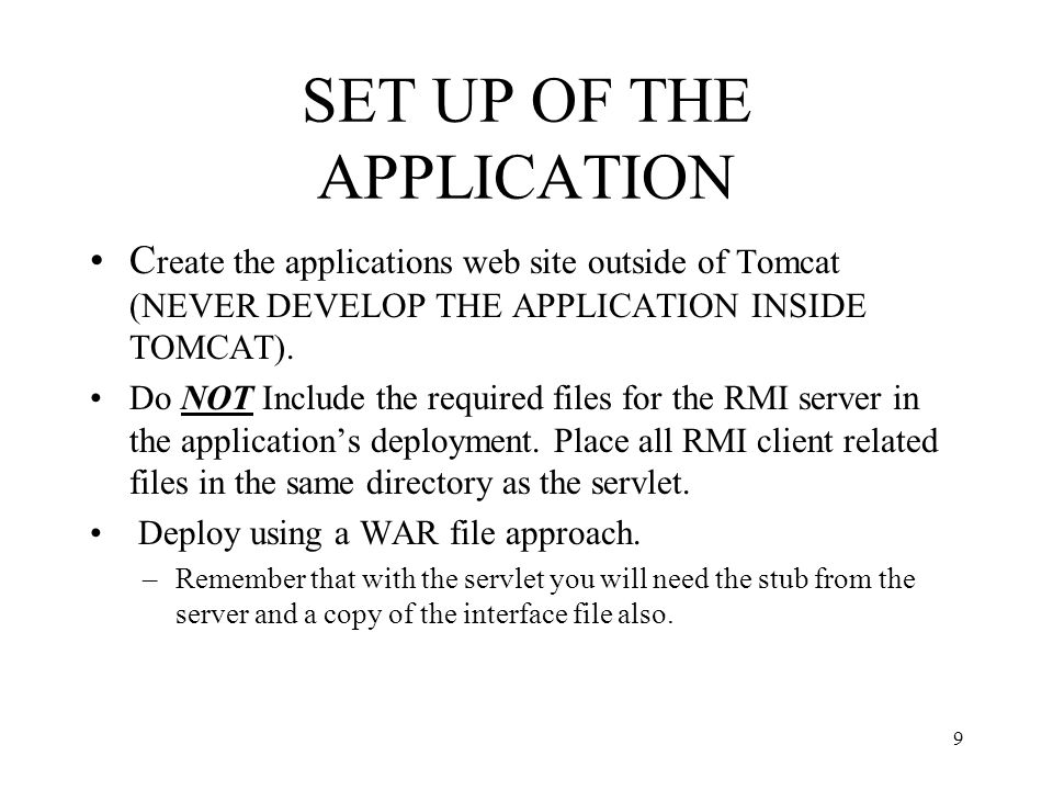 SET UP OF THE APPLICATION C reate the applications web site outside of Tomcat (NEVER DEVELOP THE APPLICATION INSIDE TOMCAT). Do NOT Include the requir
