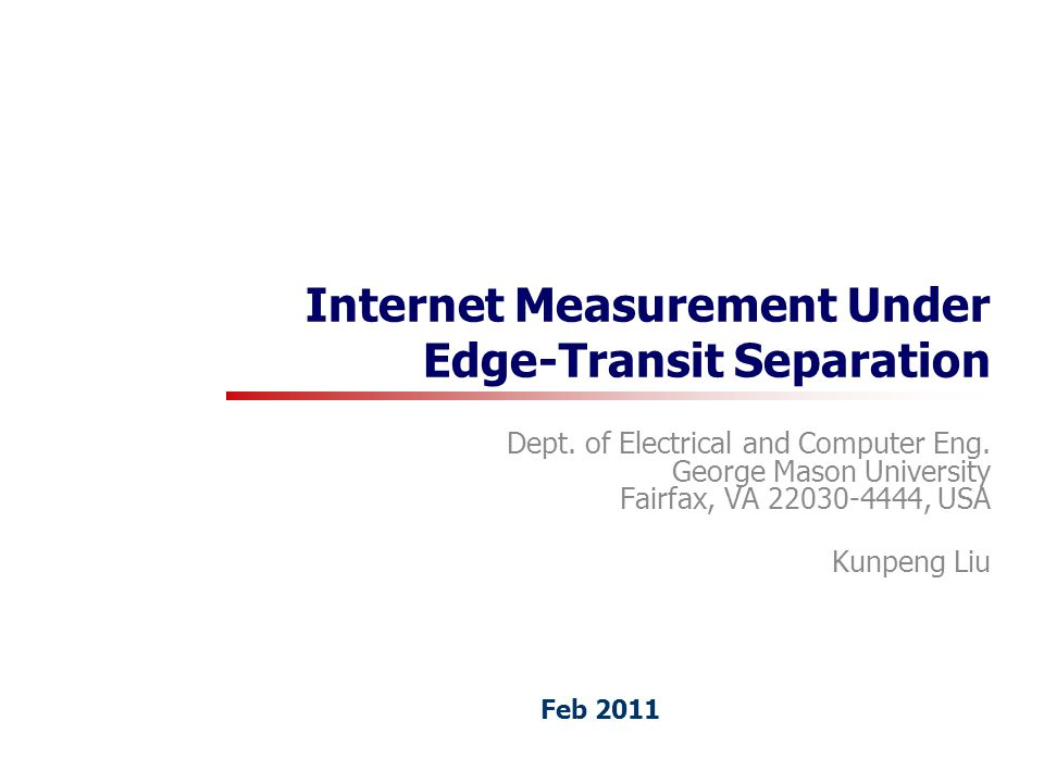 Internet Measurement Under Edge-Transit Separation Dept. of Electrical and Computer Eng. George Mason University Fairfax, VA 22030-4444, USA Kunpeng L