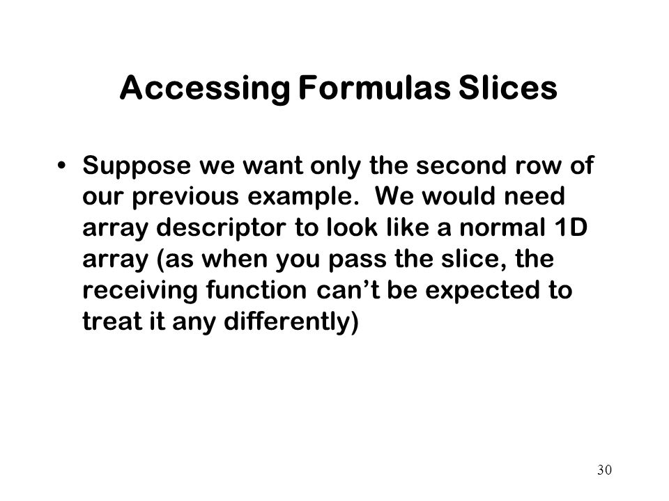 30 Accessing Formulas Slices Suppose we want only the second row of our previous example.