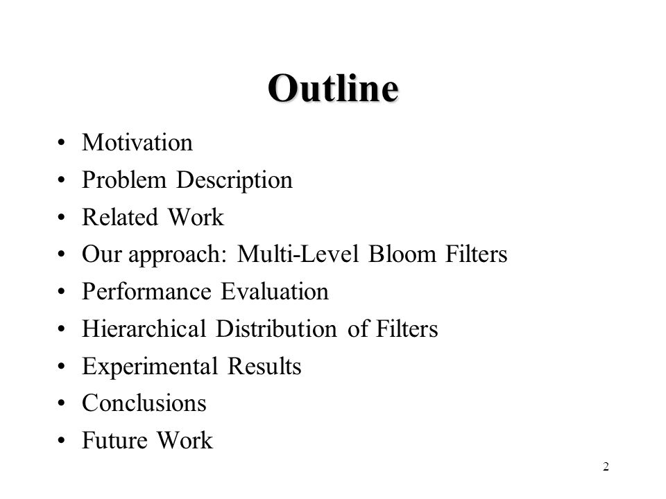 2 Outline Motivation Problem Description Related Work Our approach: Multi-Level Bloom Filters Performance Evaluation Hierarchical Distribution of Filters Experimental Results Conclusions Future Work