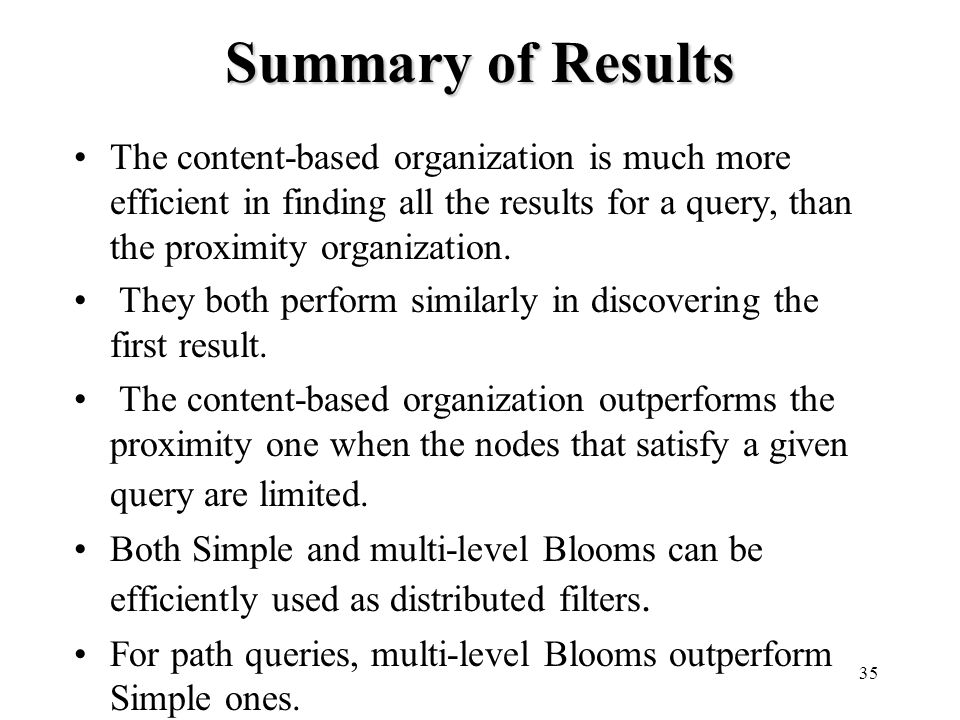 35 Summary of Results The content-based organization is much more efficient in finding all the results for a query, than the proximity organization.
