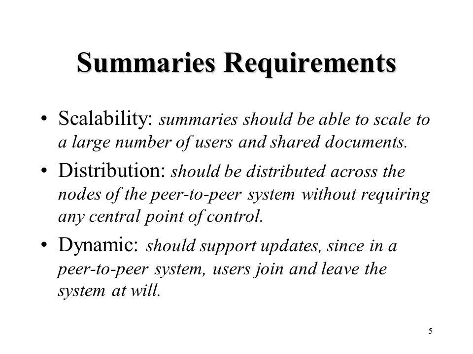 5 Summaries Requirements Scalability: summaries should be able to scale to a large number of users and shared documents.