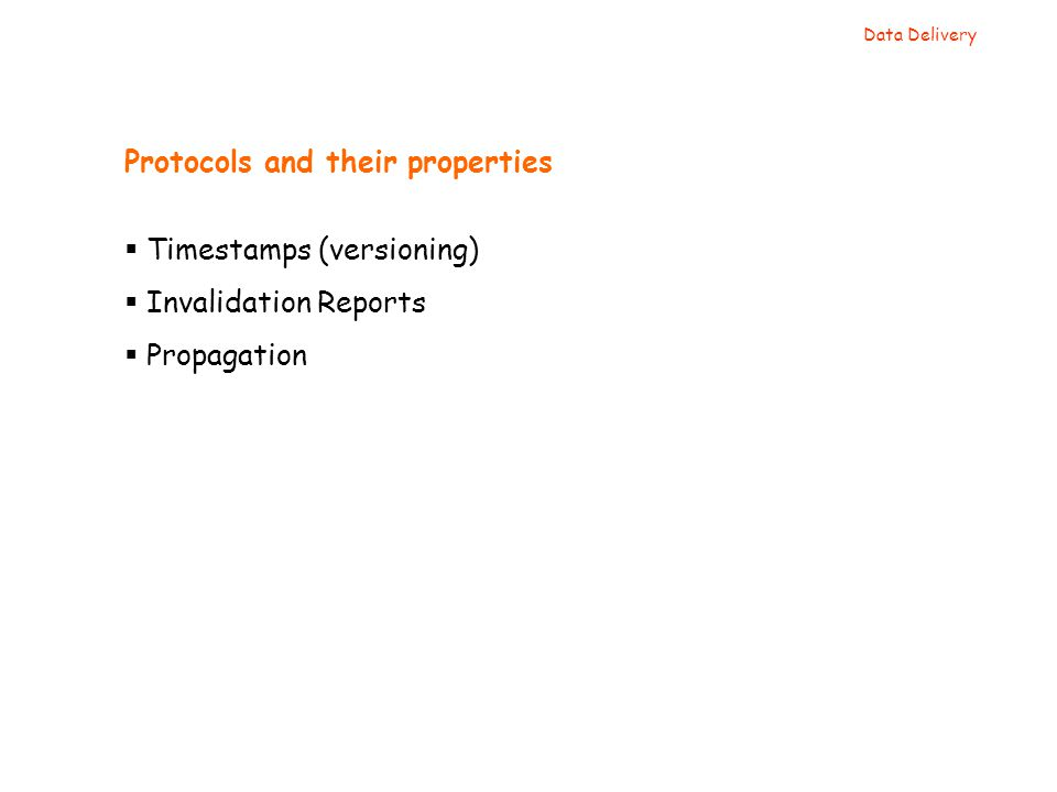 Protocols and their properties  Timestamps (versioning)  Invalidation Reports  Propagation Data Delivery