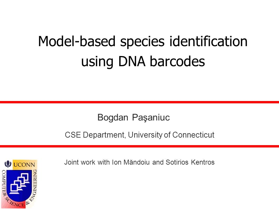 Model-based species identification using DNA barcodes Bogdan Paşaniuc CSE Department, University of Connecticut Joint work with Ion Măndoiu and Sotiri
