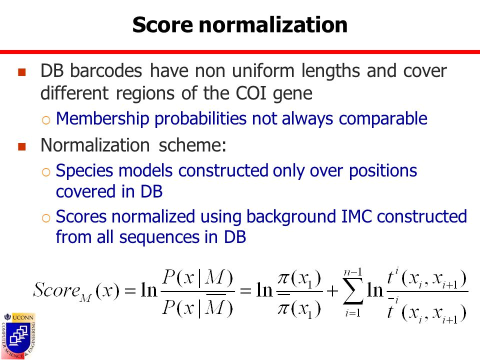 Score normalization DB barcodes have non uniform lengths and cover different regions of the COI gene  Membership probabilities not always comparable