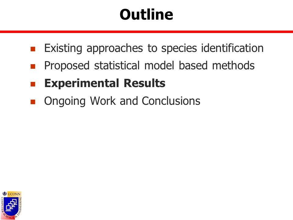 Outline Existing approaches to species identification Proposed statistical model based methods Experimental Results Ongoing Work and Conclusions