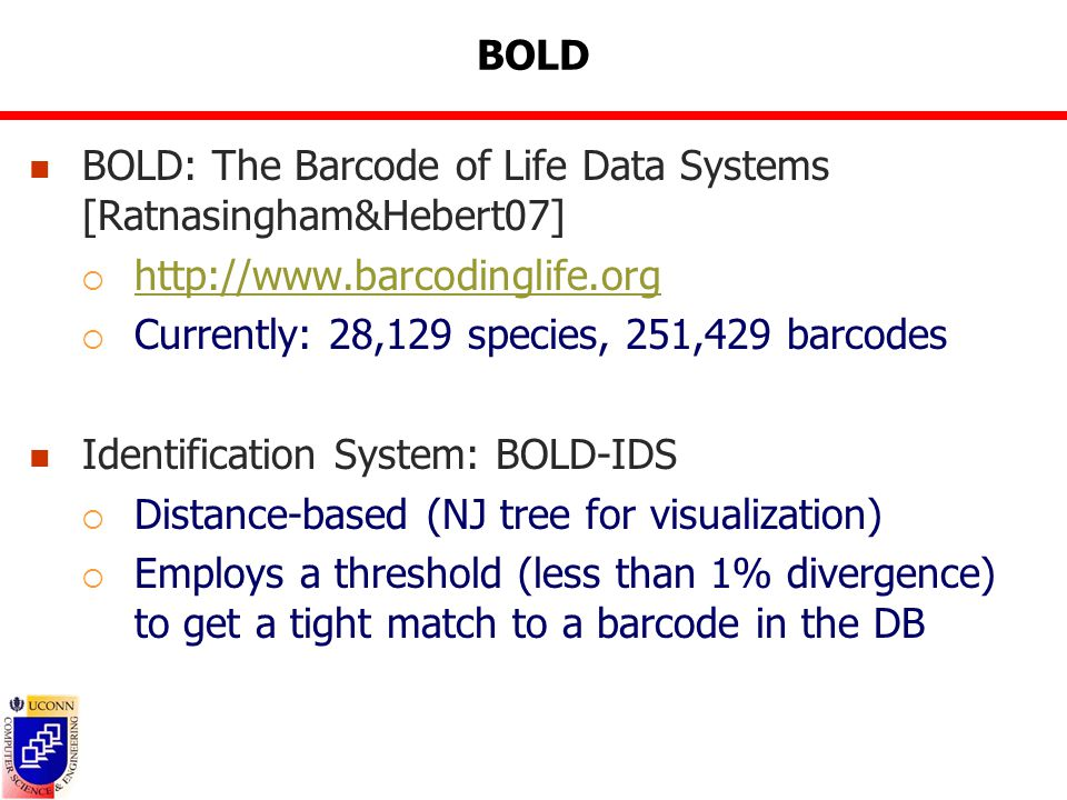 BOLD BOLD: The Barcode of Life Data Systems [Ratnasingham&Hebert07]  http://www.barcodinglife.org http://www.barcodinglife.org  Currently: 28,129 sp
