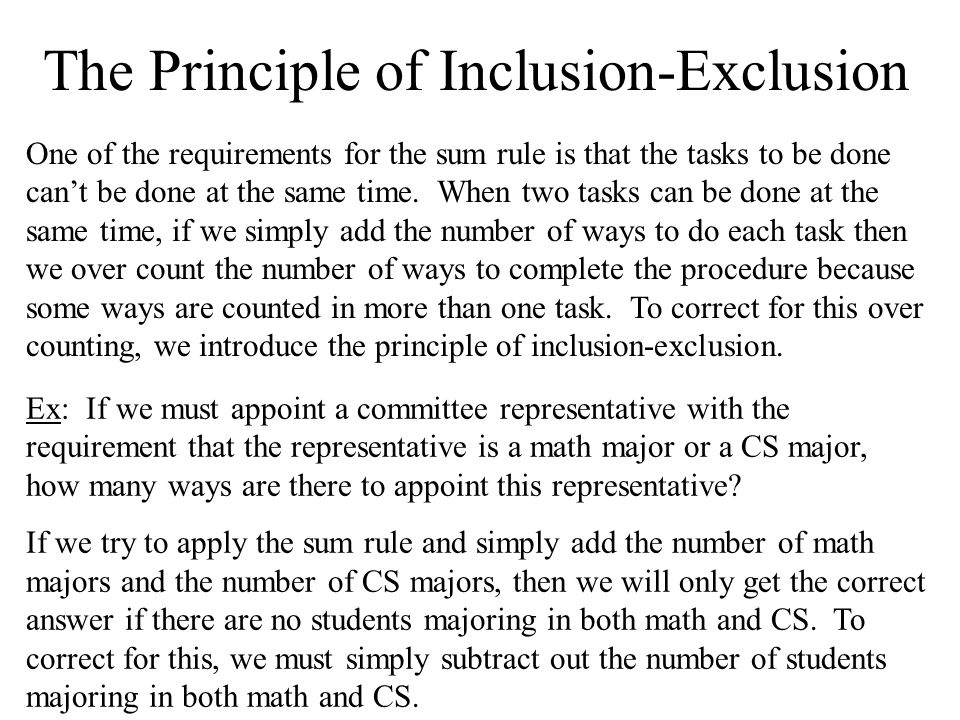 The Principle of Inclusion-Exclusion One of the requirements for the sum rule is that the tasks to be done can't be done at the same time. When two ta