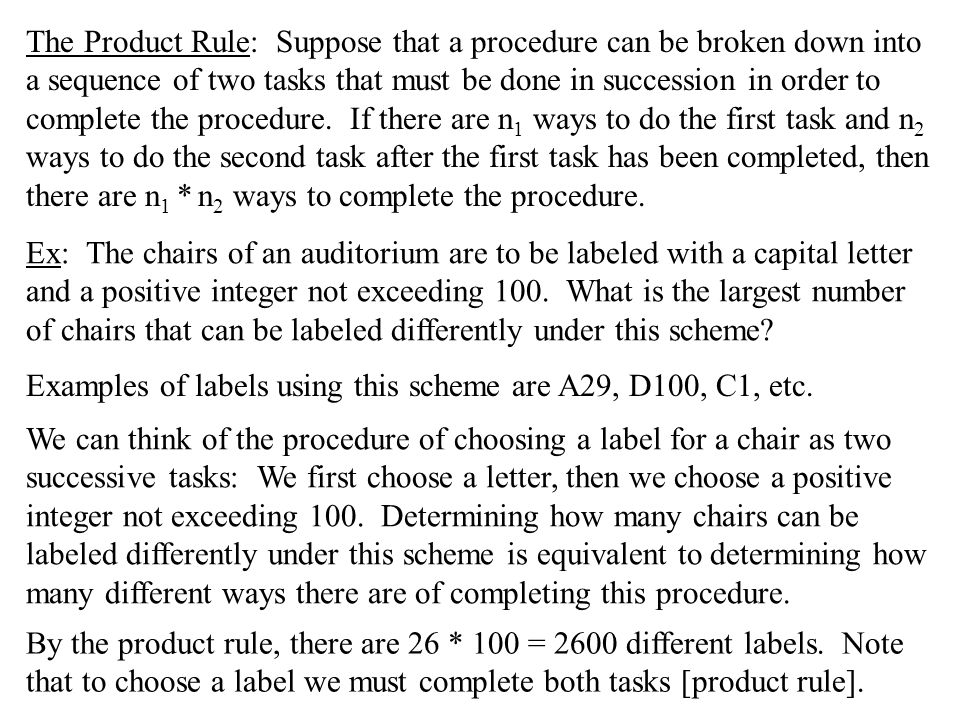 The Product Rule: Suppose that a procedure can be broken down into a sequence of two tasks that must be done in succession in order to complete the pr