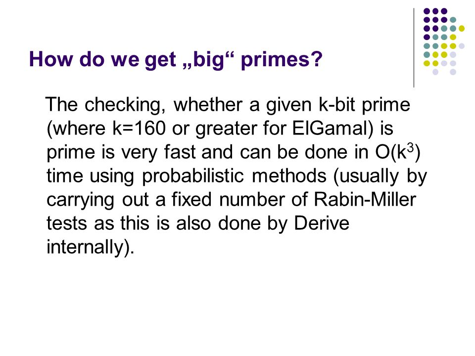 """How do we get """"big"""" primes? The checking, whether a given k-bit prime (where k=160 or greater for ElGamal) is prime is very fast and can be done in O("""