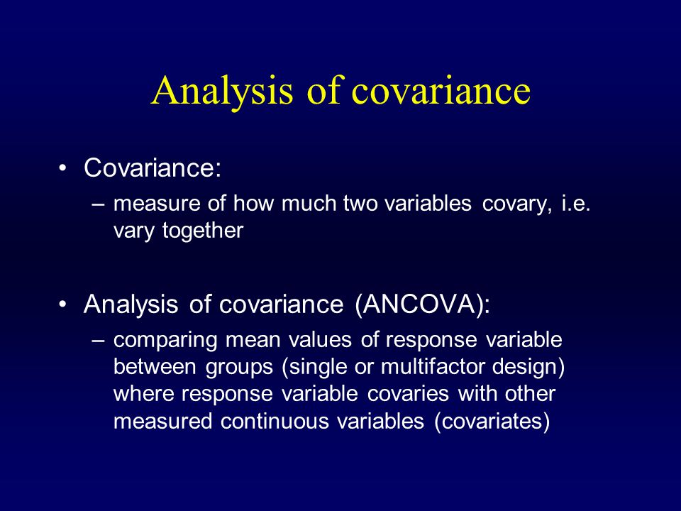 Analysis of covariance Covariance: –measure of how much two variables covary, i.e.