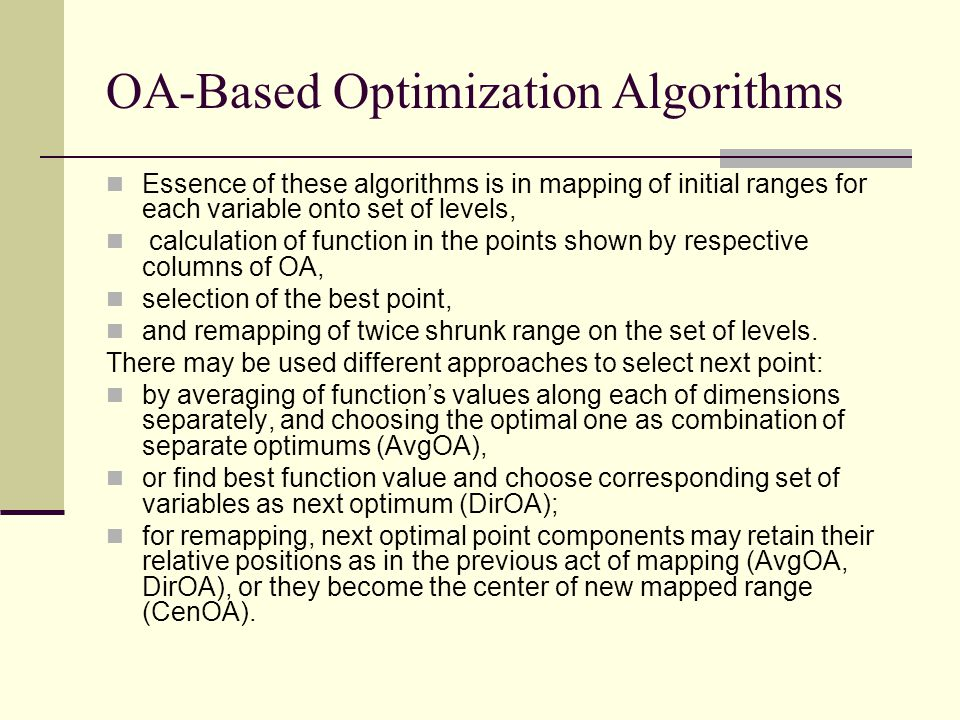 OA-Based Optimization Algorithms Essence of these algorithms is in mapping of initial ranges for each variable onto set of levels, calculation of function in the points shown by respective columns of OA, selection of the best point, and remapping of twice shrunk range on the set of levels.