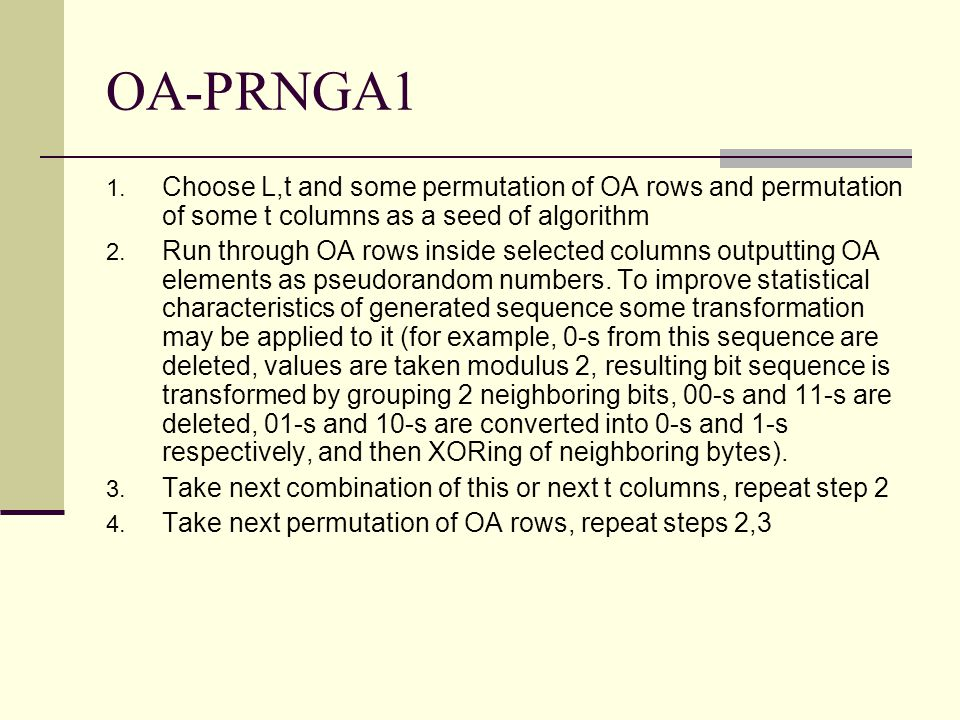 OA-PRNGA1 1. Choose L,t and some permutation of OA rows and permutation of some t columns as a seed of algorithm 2. Run through OA rows inside selecte