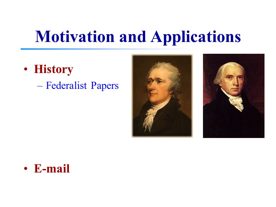 Motivation and Applications History –Federalist Papers E-mail
