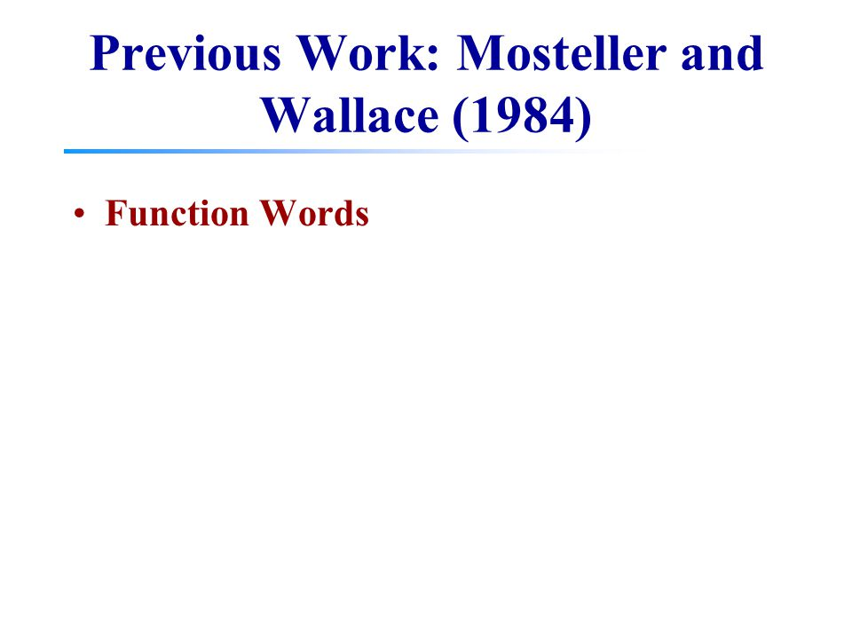 Previous Work: Mosteller and Wallace (1984) Function Words