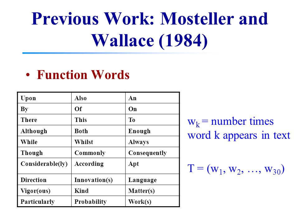 Previous Work: Mosteller and Wallace (1984) Function Words UponAlsoAn ByOfOn ThereThisTo AlthoughBothEnough WhileWhilstAlways ThoughCommonlyConsequent