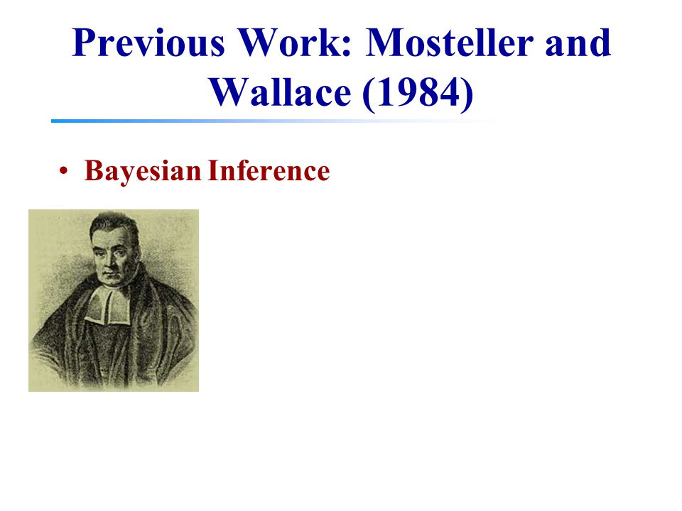 Previous Work: Mosteller and Wallace (1984) Bayesian Inference
