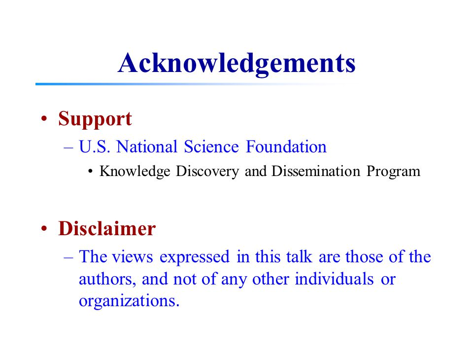Acknowledgements Support –U.S. National Science Foundation Knowledge Discovery and Dissemination Program Disclaimer –The views expressed in this talk
