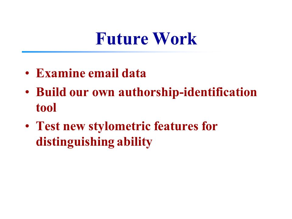Future Work Examine email data Build our own authorship-identification tool Test new stylometric features for distinguishing ability