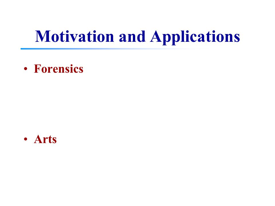 Motivation and Applications Forensics Arts