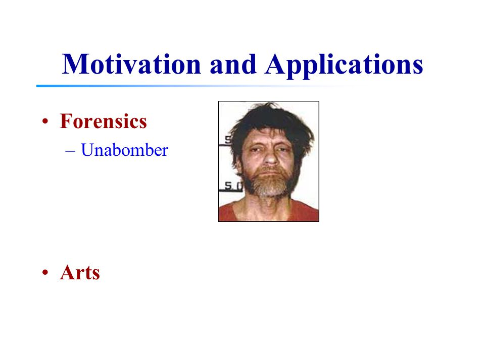 Motivation and Applications Forensics –Unabomber Arts