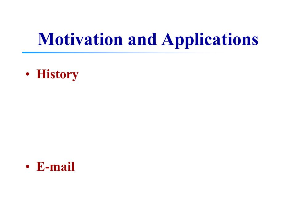 Motivation and Applications History E-mail