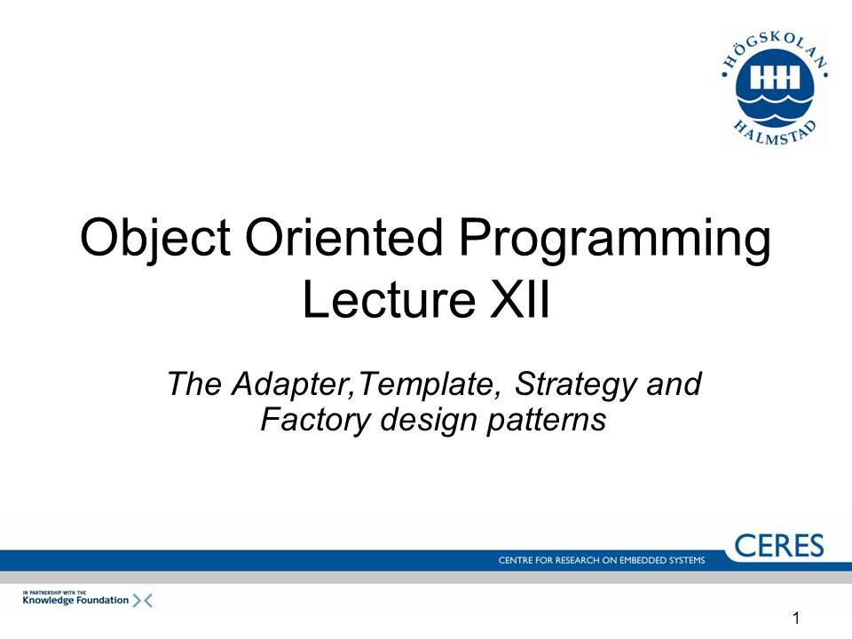 1 Object Oriented Programming Lecture XII The Adapter,Template, Strategy and Factory design patterns