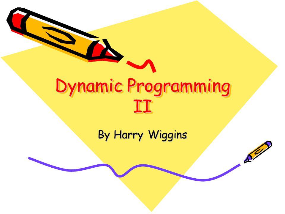Dynamic Programming II By Harry Wiggins