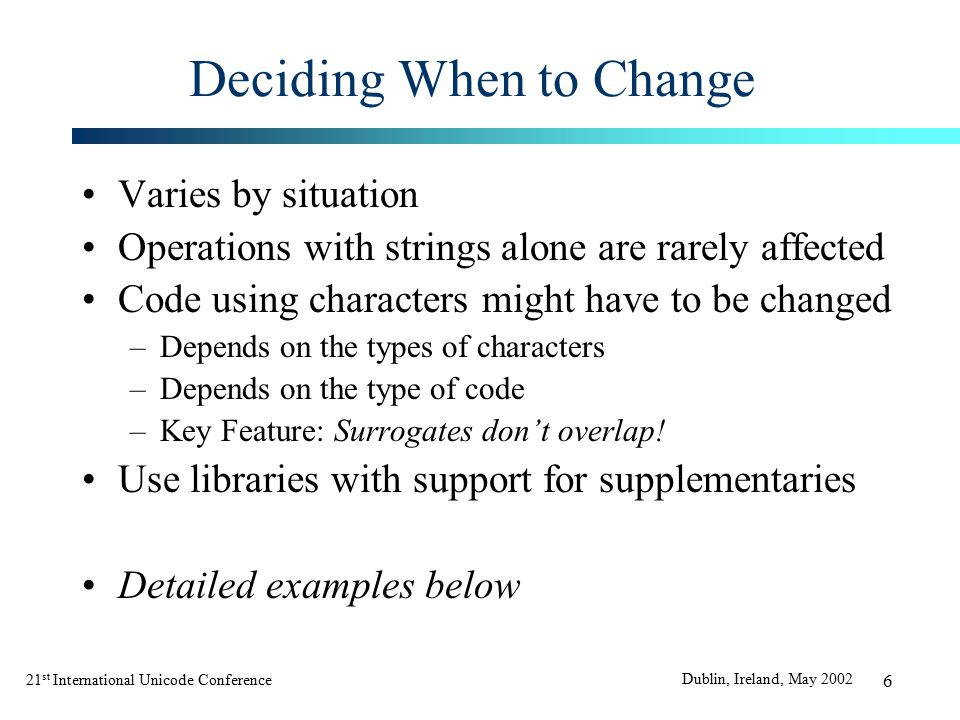 21 st International Unicode Conference Dublin, Ireland, May 2002 17 JAVA: Call Site Fixes Changes to Return values require call-site changes.