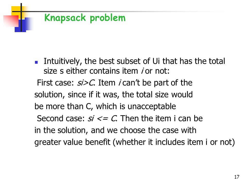 Intuitively, the best subset of Ui that has the total size s either contains item i or not: First case: si>C.