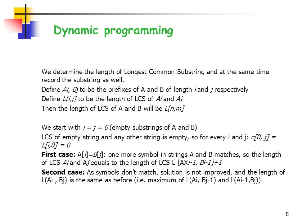 We determine the length of Longest Common Substring and at the same time record the substring as well.