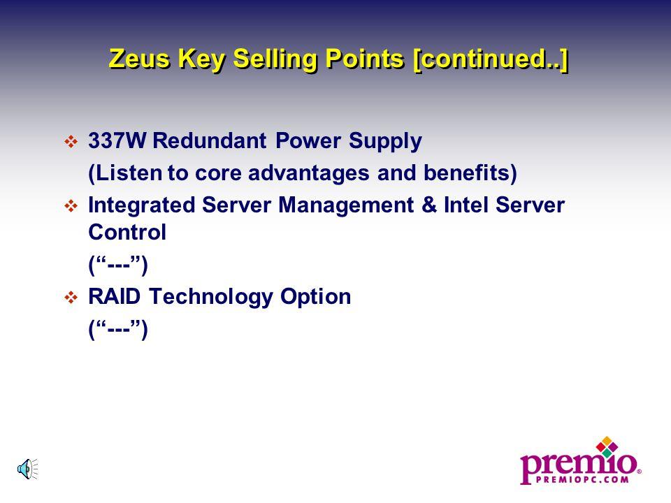 Zeus Key Selling Points  Intel Lancewood server motherboard (L440GX+) (Listen to core advantages & benefits)  ECC SDRAM Memory ( --- )  10 Bay Pedestal / 5U Rackmount Server Chassis ( — )  SCSI Hot-swap Back-plane Module ( --- )
