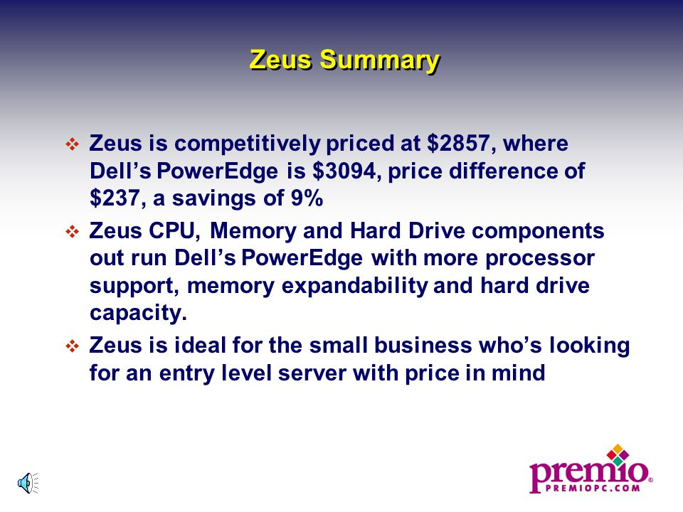 Premio Zeus vs. Dell PowerEdge  CPU Power: Zeus processor speeds supports from 550 MHz up to 800 MHz Single or Dual Pentium III capability, where Pow