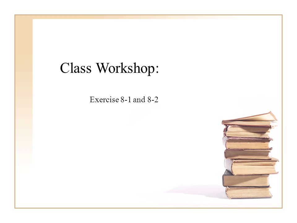 Class Workshop: Exercise 8-1 and 8-2