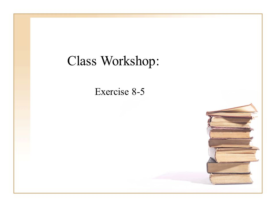 Class Workshop: Exercise 8-5