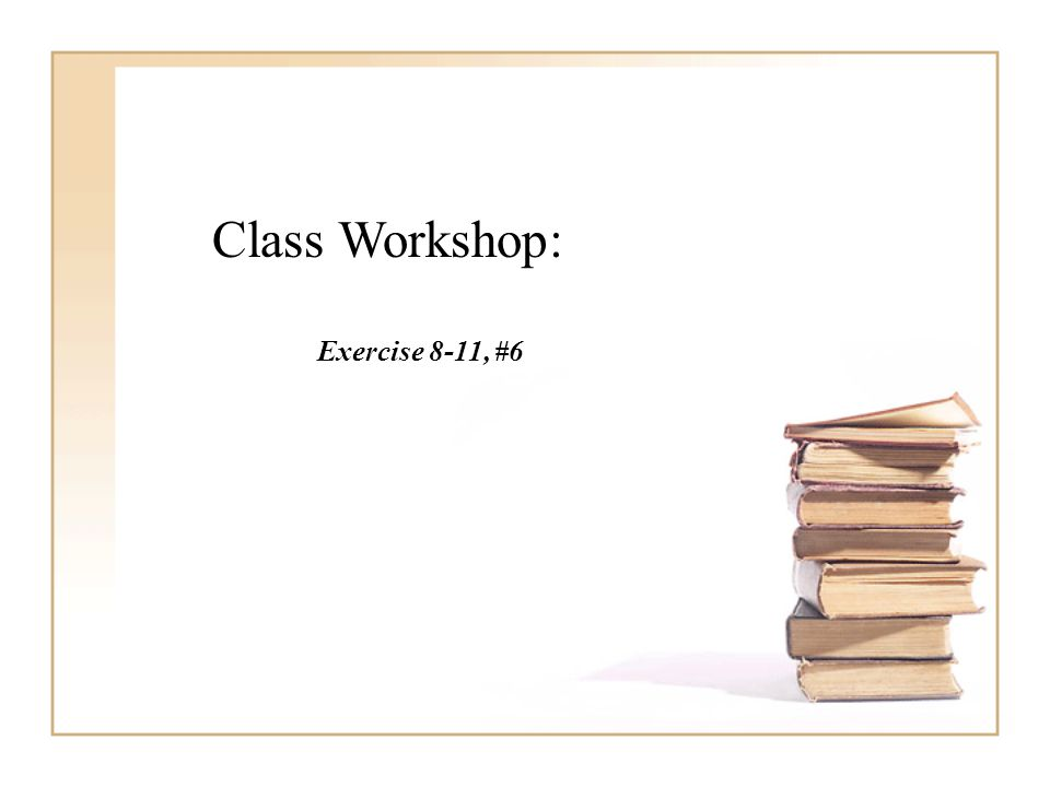 Class Workshop: Exercise 8-11, #6