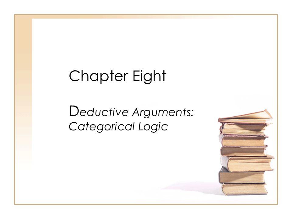 Chapter Eight D eductive Arguments: Categorical Logic
