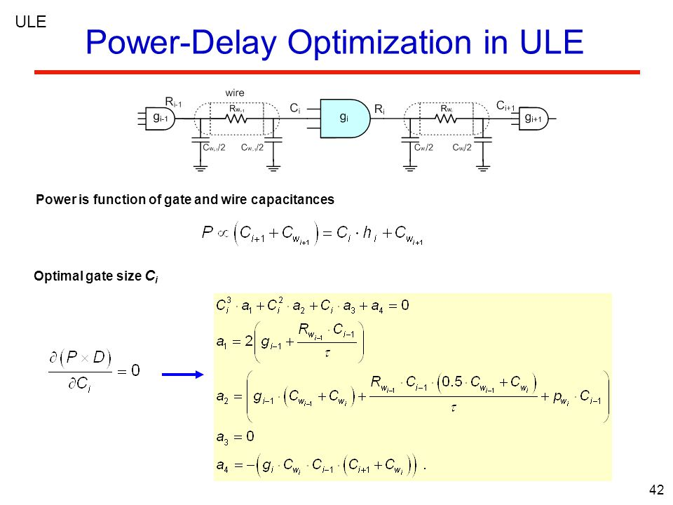 42 Power-Delay Optimization in ULE Power is function of gate and wire capacitances Optimal gate size C i ULE