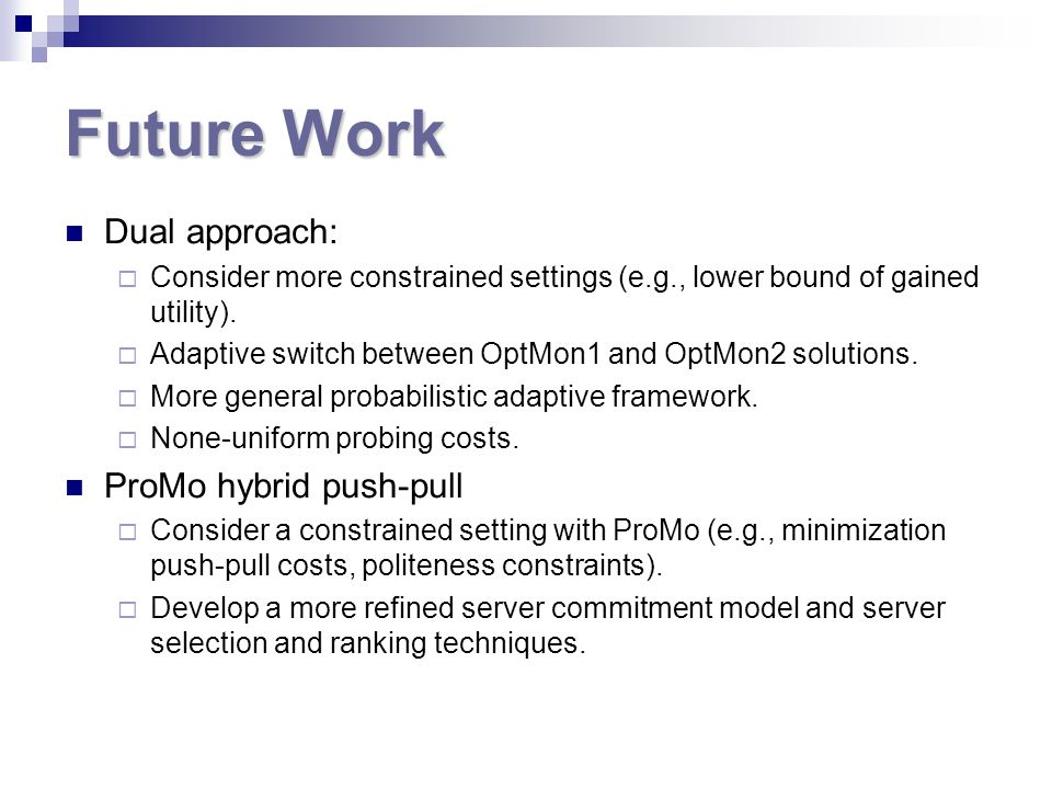 Future Work Dual approach:  Consider more constrained settings (e.g., lower bound of gained utility).