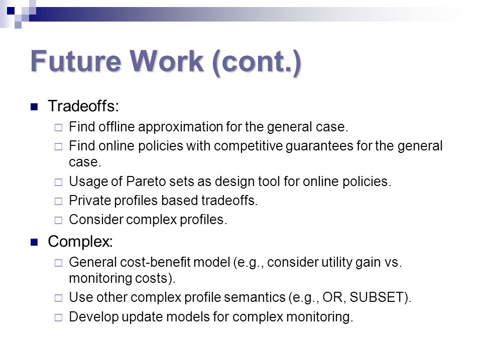 Future Work (cont.) Tradeoffs:  Find offline approximation for the general case.