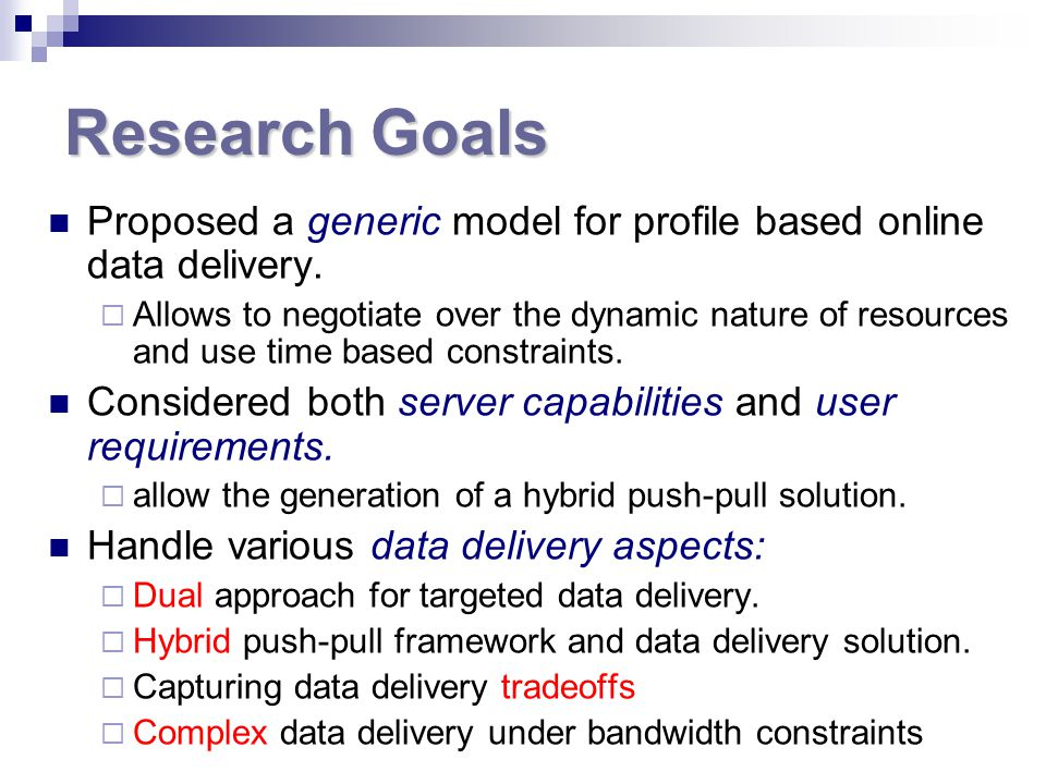 Research Goals Proposed a generic model for profile based online data delivery.