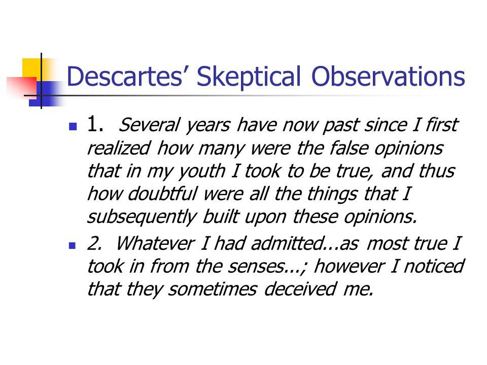 Descartes' Skeptical Observations 1.