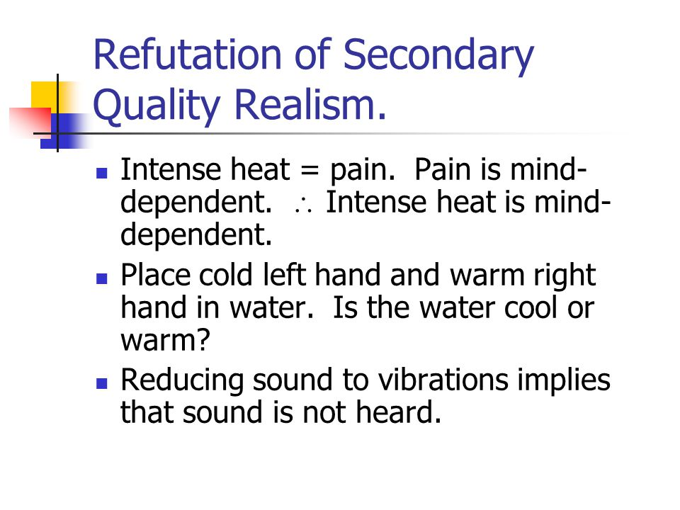 Refutation of Secondary Quality Realism. Intense heat = pain.