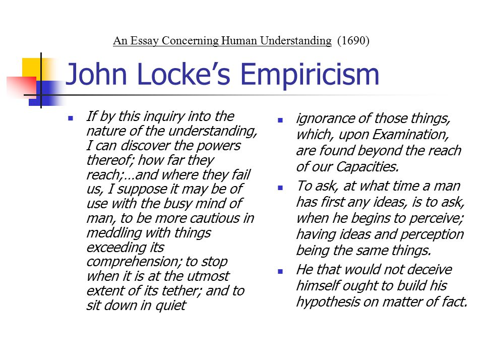 Locke's Causal Theory of Perception, Truth, and Knowledge The perception of external objects and events causes images (ideas) in the mind; reflection on how the mind responds to this data causes ideas of another sort (belief, hope, fear).