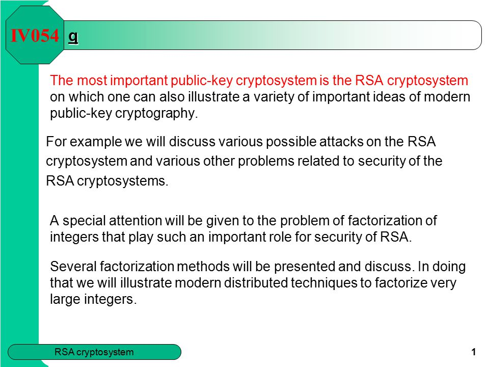 RSA cryptosystem 1 q The most important public-key cryptosystem is the RSA cryptosystem on which one can also illustrate a variety of important ideas of modern public-key cryptography.