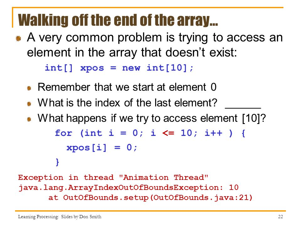 Walking off the end of the array… A very common problem is trying to access an element in the array that doesn't exist: Remember that we start at elem