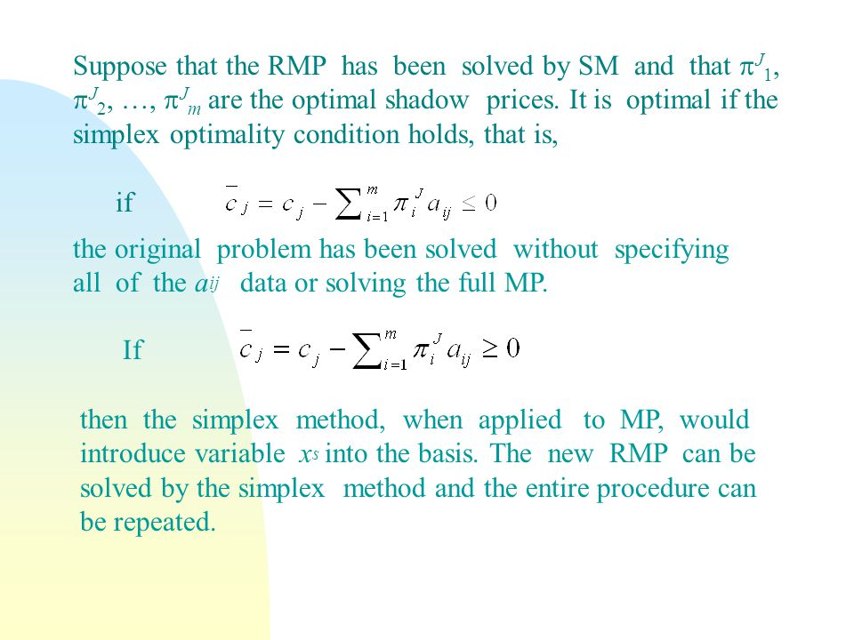 Suppose that the RMP has been solved by SM and that  J 1,  J 2, …,  J m are the optimal shadow prices.