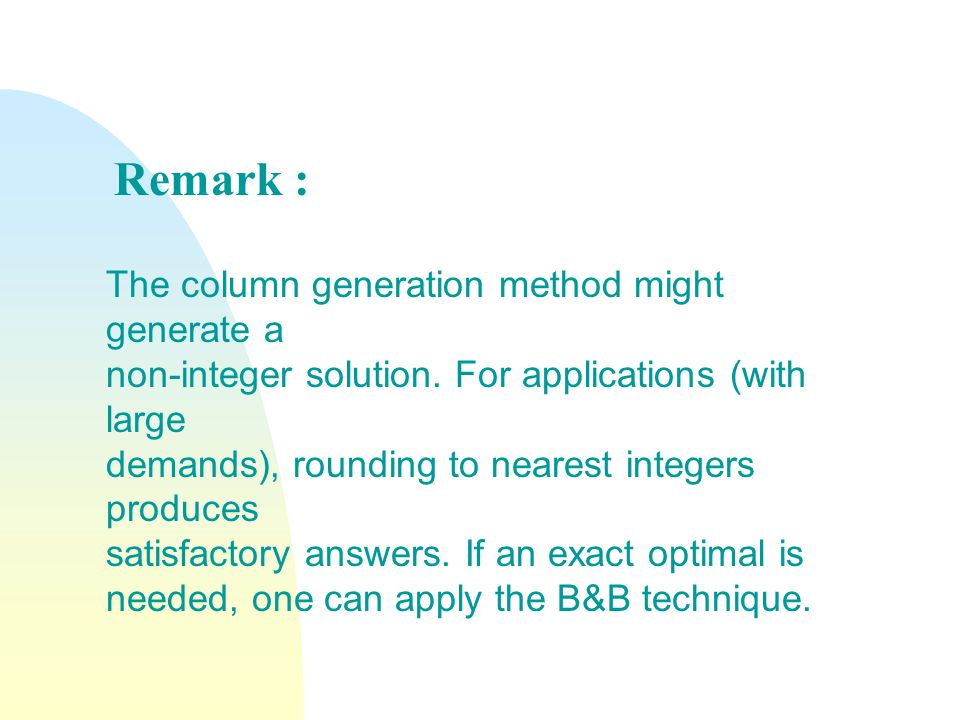 The column generation method might generate a non-integer solution.